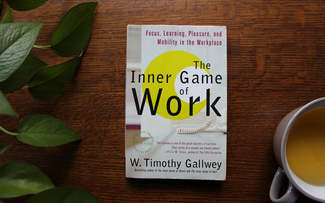 The Inner Game of Work:  Focus, Learning, Pleasure and Mobility in the Workplace