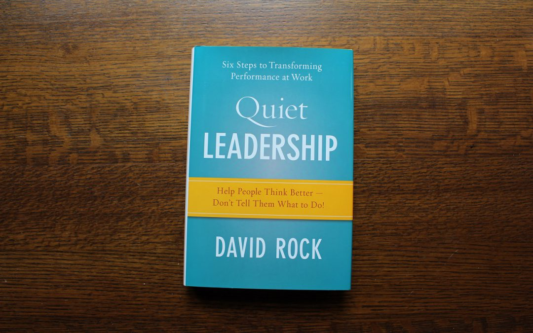 Quiet Leadership:  Help People Think Better – Don't Tell Them What to Do!