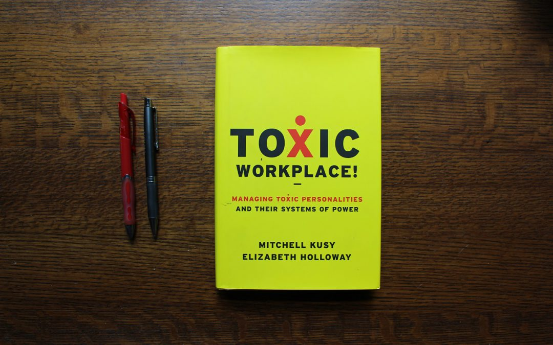 Toxic Workplace!  Managing Toxic Personalities and Their Systems of Power